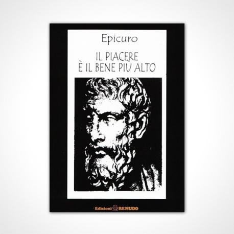Epicuro - Il piacere è il bene più alto