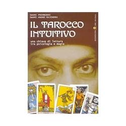 Il tarocco intuitivo - Una chiave di lettura tra psicologia e magia