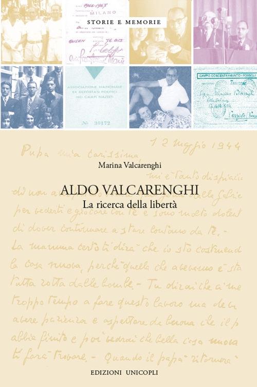 ALDO VALCARENGHI: LA RICERCA DELLA LIBERTÀ di Marina Valcarenghi